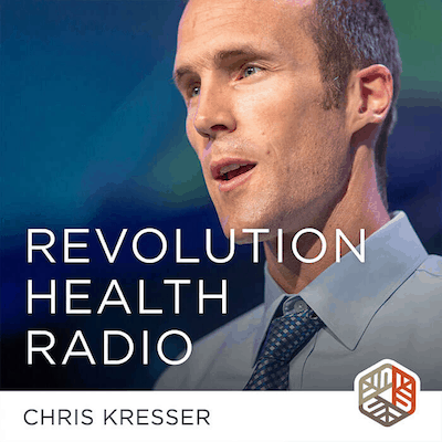 Revolution Health Radio podcast with Chris Kresser