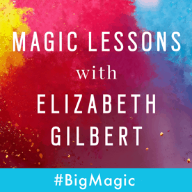 magic-lessons-podcast-Elizabeth-Gilbert